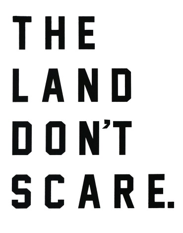 'The Land Don't Scare' in Black on 11x14 White Bristol